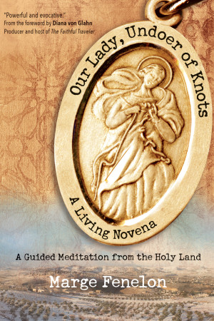Our Lady, Undoer of Knots: A Living Novena (Guided Reflections from the Holy Land)